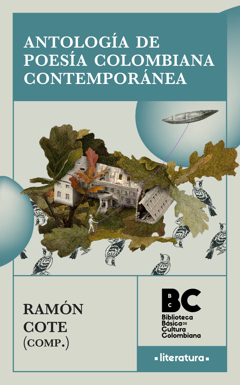 Antología de la poesía colombiana contemporánea (1953-2015) / Ramón Cote Baraibar, compilador ; presentación, Ramón Cote Baraibar