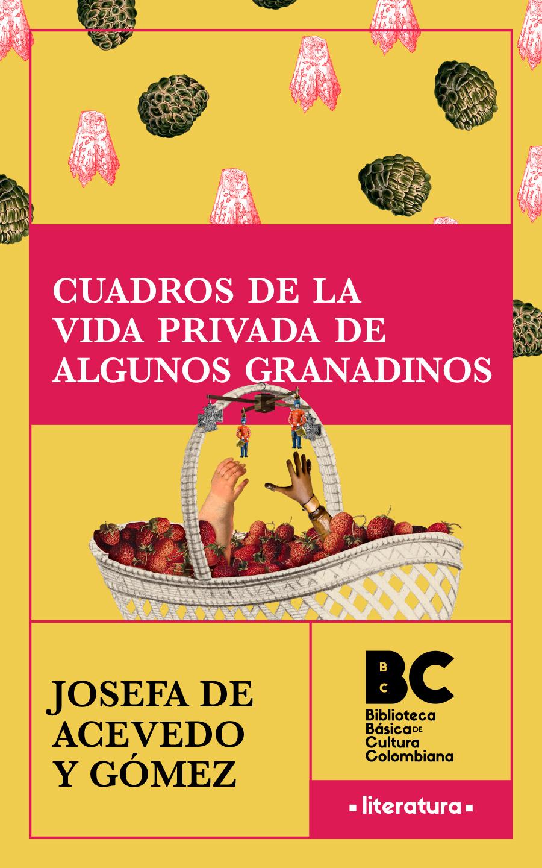Cuadros de la vida privada de algunos granadinos / Josefa Acevedo de Gómez ; presentación, Alberto Escovar Wilson-White