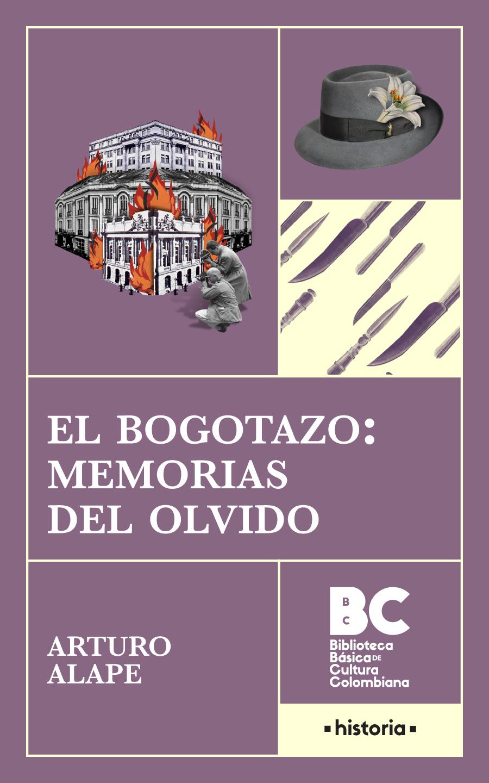 El bogotazo : memorias del olvido / Arturo Alape ; [presentación, Juan Álvarez]