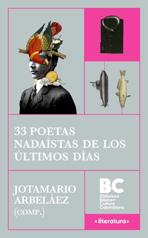 33 poetas nadaístas de los últimos días [recurso electrónico] / Jotamario Arbeláez, compilador ; presentación, Jotamario Arbeláez