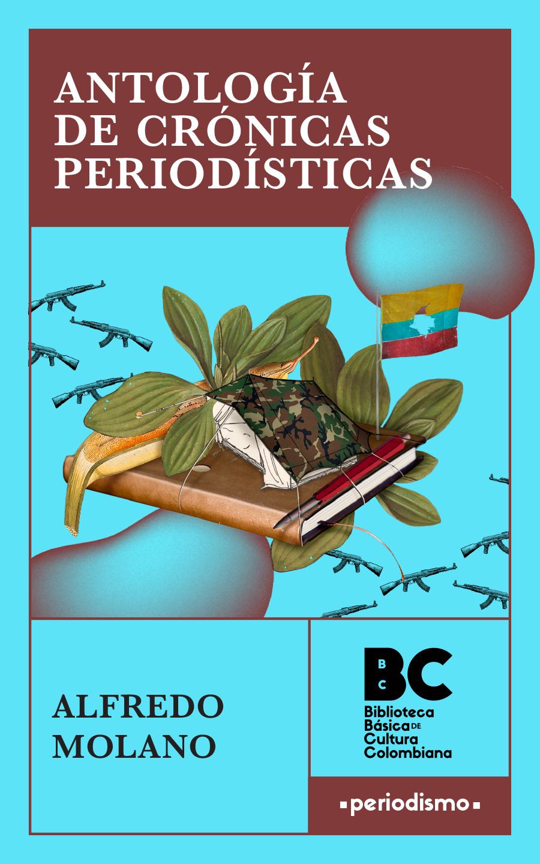 Antología de crónicas periodísticas / Alfredo Molano ; presentación, Alfredo Molano