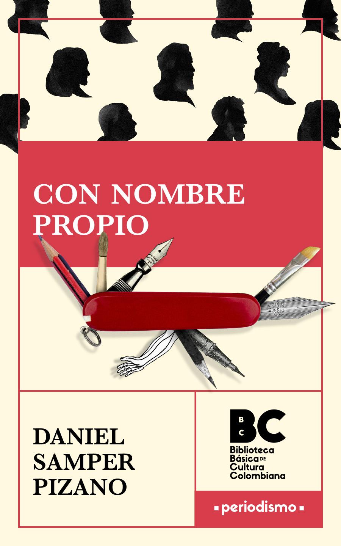Con nombre propio / artículos de Daniel Samper Pizano ; presentación, Daniel Samper Pizano