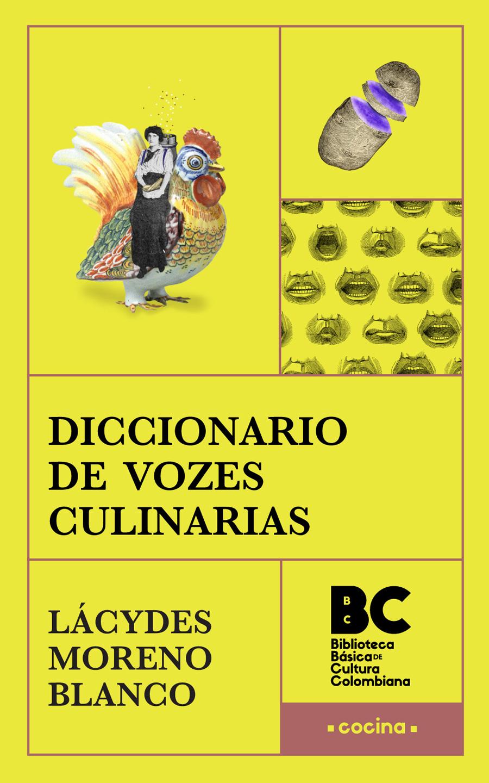 Diccionario de vozes culinarias / Lácydes Moreno Blanco ; [presentación José Rafael Lovera]