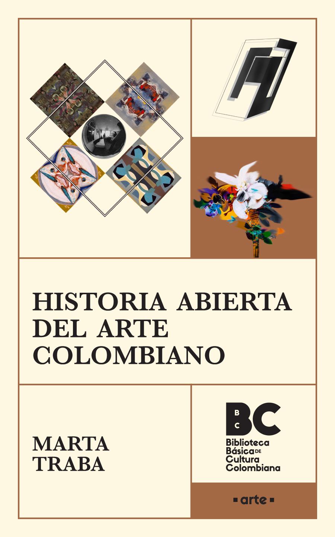 Historia abierta del arte colombiano [recurso electrónico] / Marta Traba [presentación, Ana María Franco]
