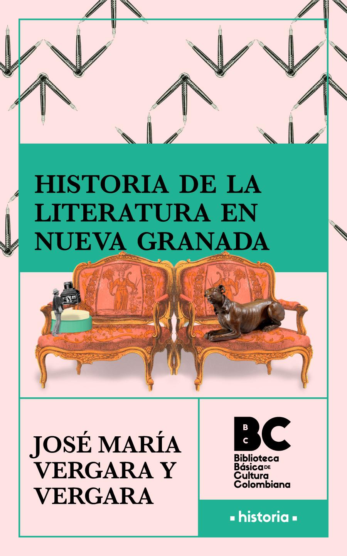 Historia de la literatura en Nueva Granada / José María Vergara y Vergara ; presentación, Juan Carlos Vergara Silva