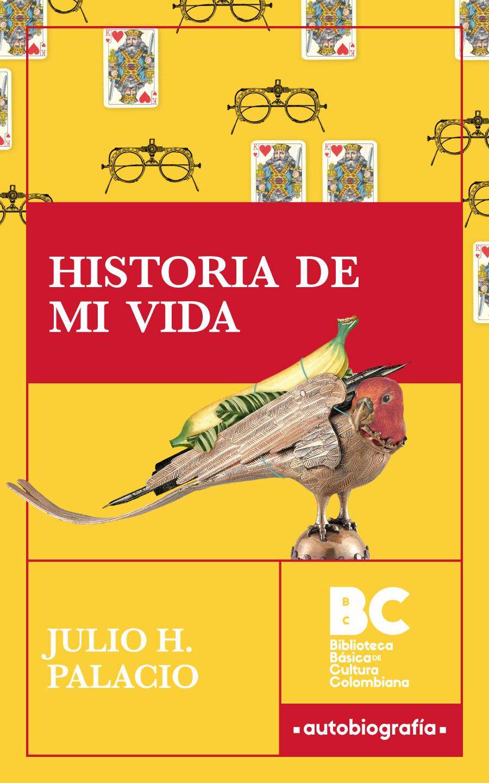 Historia de mi vida / Julio H. Palacio ; presentación, Eduardo Posada Carbó