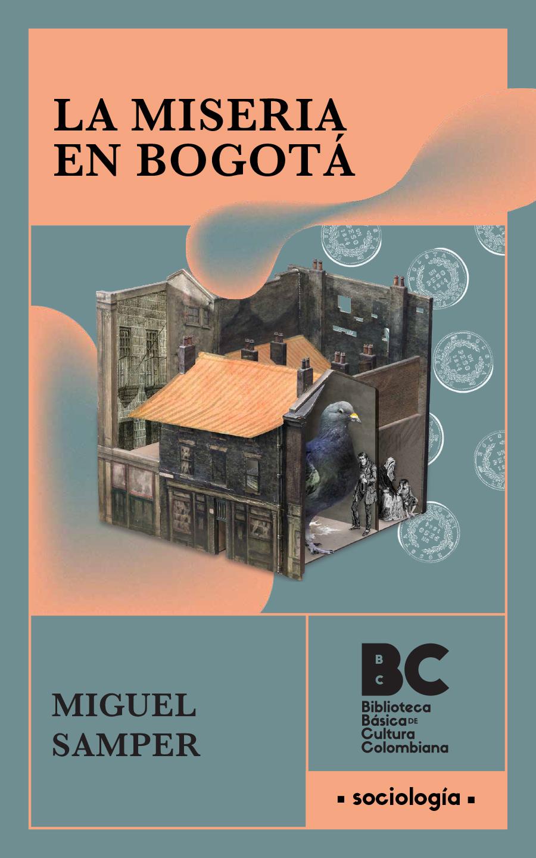 La miseria en Bogotá / Miguel Samper ; presentación Gonzalo Cataño