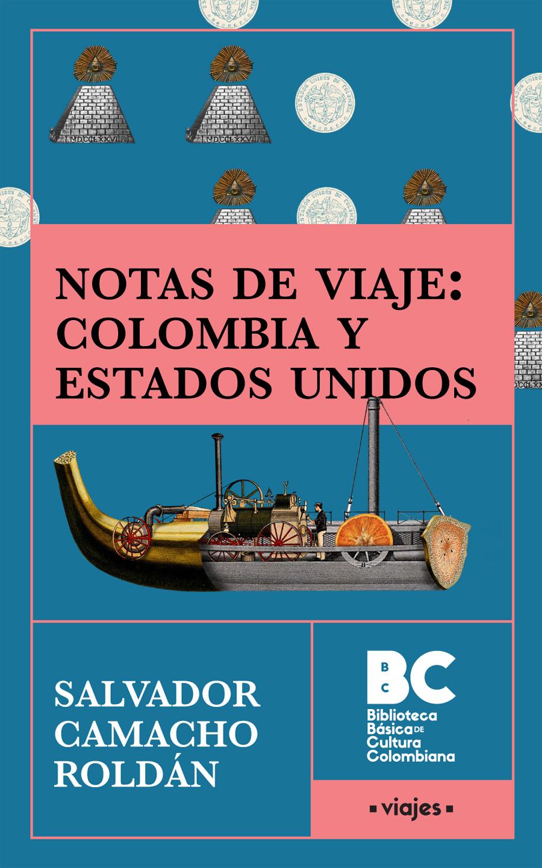 Notas de viaje : Colombia y Estados Unidos de América / Salvador Camacho Roldán ; presentación, Mauricio Pérez Salazar