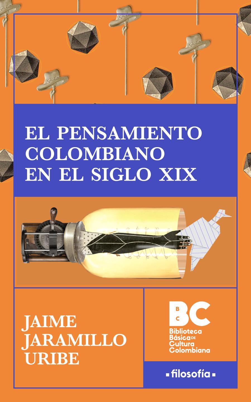 El pensamiento colombiano en el siglo XIX / Jaime Jaramillo Uribe ; presentación, Camilo Páez
