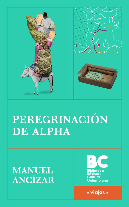 Peregrinación de Alpha [recurso electrónico] / Manuel Ancízar; [presentación, Verónica Uribe Hanabergh]