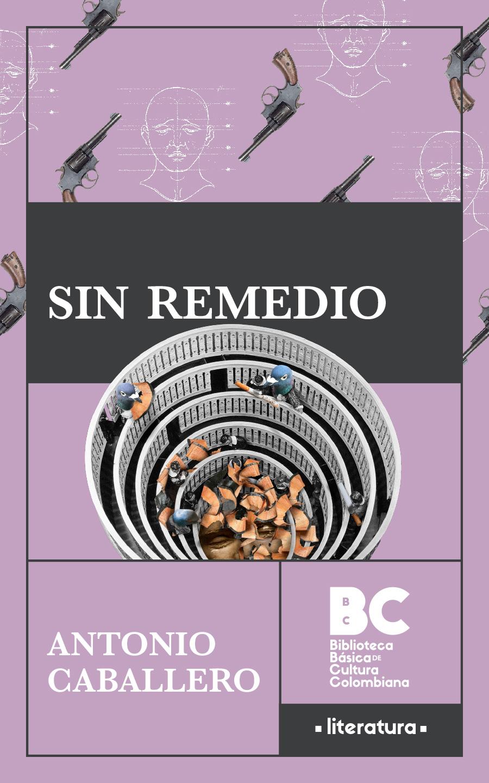 Sin remedio / Antonio Caballero ; presentación, Pablo Ramos